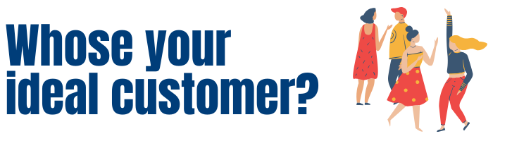 Whose your ideal customer?